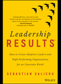 Leadership Results: How to Create Adaptive Leaders and High Performance Organisations for an Uncertain World by sebastian Salicru (Wiley, 2017)